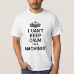 I can't keep calm I'm a machinist Shirt