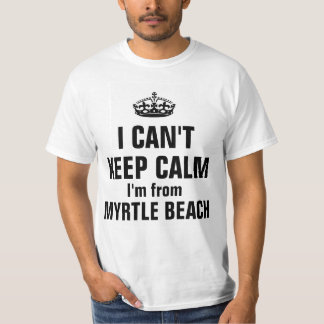 I can't keep calm I'm from Myrtle Beach T-Shirt