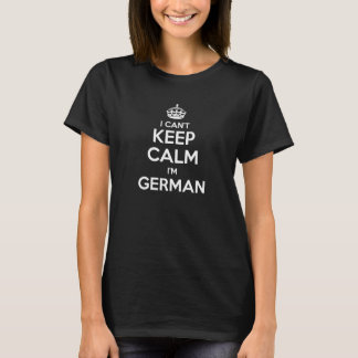 I Can't Keep Calm I'm GERMAN T-Shirt