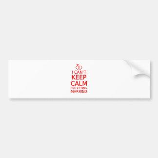 I can't keep calm, I'm getting married Bumper Sticker