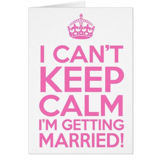 I Can't Keep Calm I'm Getting Married Card