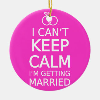 I can't keep calm, I'm getting married Ceramic Ornament