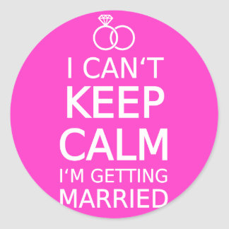I can't keep calm, I'm getting married Classic Round Sticker