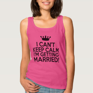 I Can't keep Calm I'm getting married funny women Tank Top