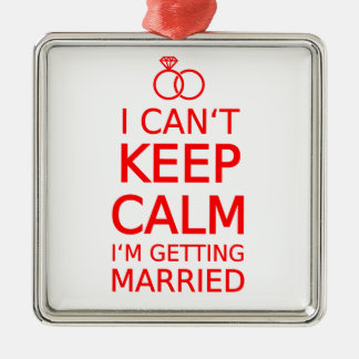 I can't keep calm, I'm getting married Metal Ornament