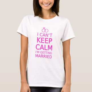 I can't keep calm, I'm getting married T-Shirt