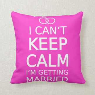 I can't keep calm, I'm getting married Throw Pillow