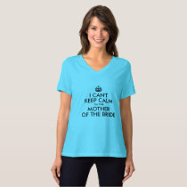 I CAN'T KEEP CALM I'M THE MOTHER OF THE BRIDE T-Shirt