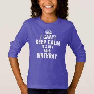 I can't keep calm it's my 10th birthday T-Shirt