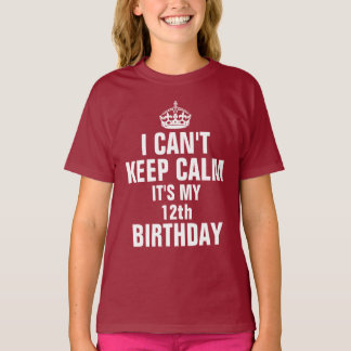 I can't keep calm it's my 12th birthday T-Shirt