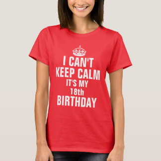 I can't keep calm it's my 18th birthday T-Shirt