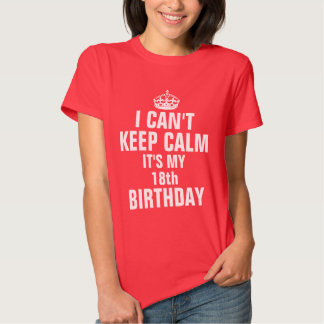 I can't keep calm it's my 18th birthday t-shirts