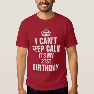 I can't keep calm it's my 21st birthday shirt
