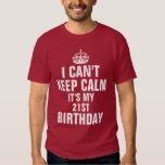 I can't keep calm it's my 21st birthday tee shirt