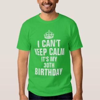 I can't keep calm it's my 30th birthday tshirt