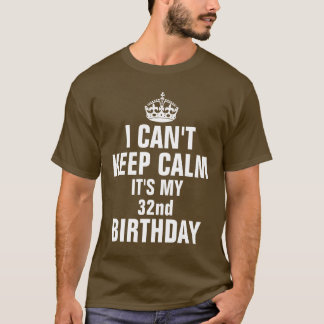 I can't keep calm it's my 32nd birthday T-Shirt