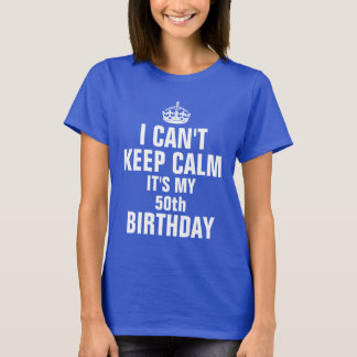I can't keep calm it's my 50th birthday T-Shirt