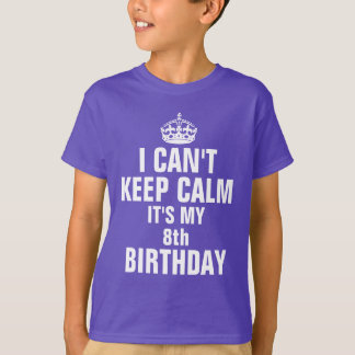 I can't keep calm it's my 8th birthday T-Shirt