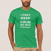 I Can't Keep Calm My Wife Is Pregnant - T-Shirt