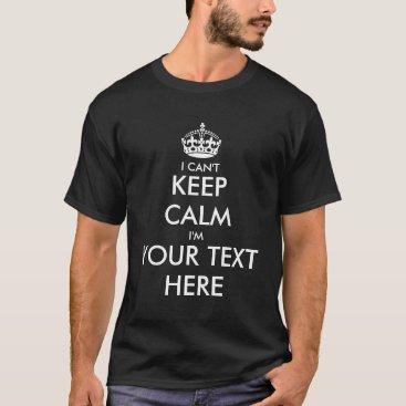 keepcalmmaker I can't keep calm t shirt | Customizable template