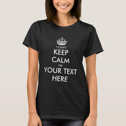 I cant keep calm t shirt for women  Customizable
