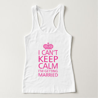 I can't keep clam I'm getting married Tank Top
