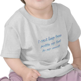 I can't keep from putting my foot in my mouth tees