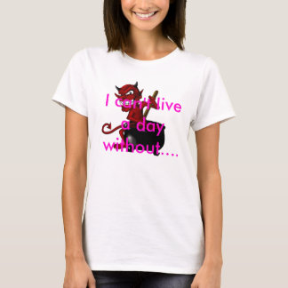 I can't live a day without.... - Customized T-Shirt