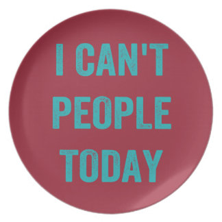 I Can't People Today Melamine Plate