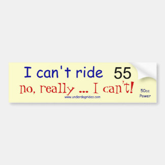 I can't ride 55 scooter bumper sticker