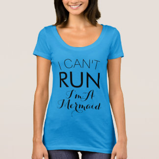 i CAN'T RUN I'M A MERMAID SHIRT
