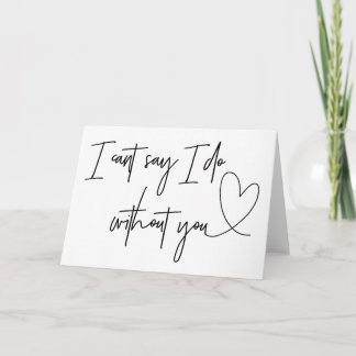 I Can't Say I Do Without You Bridesmaid Request Card