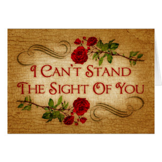 I Can't Stand The Sight Of You Card