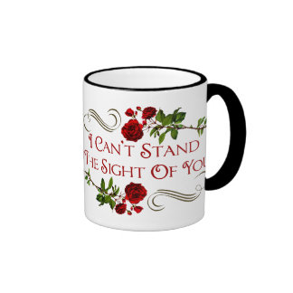 I Can't Stand The Sight Of You Coffee Mugs