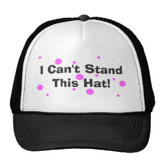 I Can't Stand This Hat! Trucker Hat