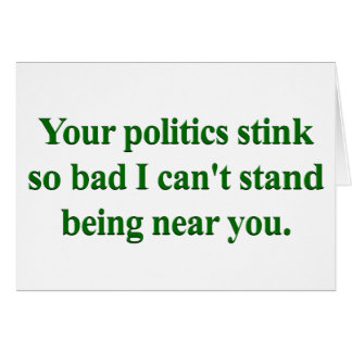 I Can't stand your politics Card