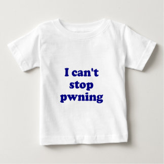 I can't stop pwning t-shirt