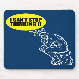 I can't stop thinking! mouse pad
