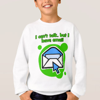 I can't talk but I have email Sweatshirt