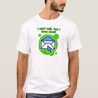 I can't talk but I have email T-Shirt