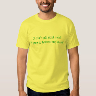 I can't talk right now!I have to harvest my crops! Tee Shirts