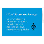 I Can't Thank You Enough - a funny thank-you poem Greeting Card