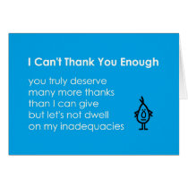I Can't Thank You Enough - a funny thank-you poem Card