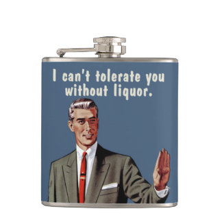 I can't tolerate you without liquor. Men's version Hip Flask