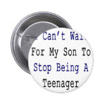I Can't Wait For My Son To Stop Being A Teenager Button
