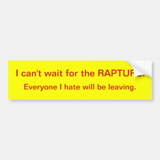 I can't wait for the RAPTURE Car Bumper Sticker
