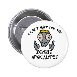 I can't wait for the ZOMBIE APOCALYPSE! Pinback Button