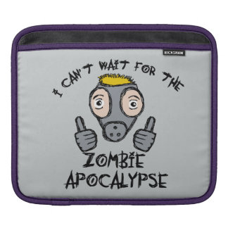 I can't wait for the ZOMBIE APOCALYPSE! Sleeve For iPads