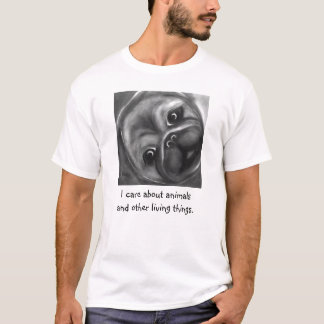 I care about animals and other living things. T-Shirt