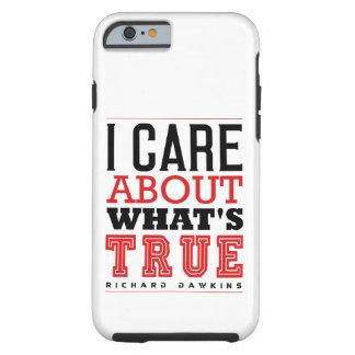 I CARE ABOUT WHAT'S TRUE - Dawkins Tough iPhone 6 Case